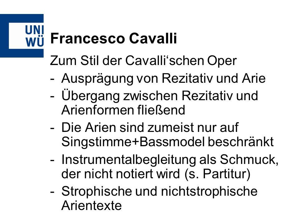 Francesco Cavalli Zum Stil der Cavallischen Oper -Ausprägung von Rezitativ und Arie -Übergang zwischen Rezitativ und Arienformen fließend -Die Arien s