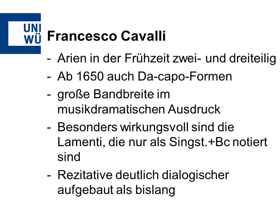 Francesco Cavalli -Arien in der Frühzeit zwei- und dreiteilig -Ab 1650 auch Da-capo-Formen -große Bandbreite im musikdramatischen Ausdruck -Besonders