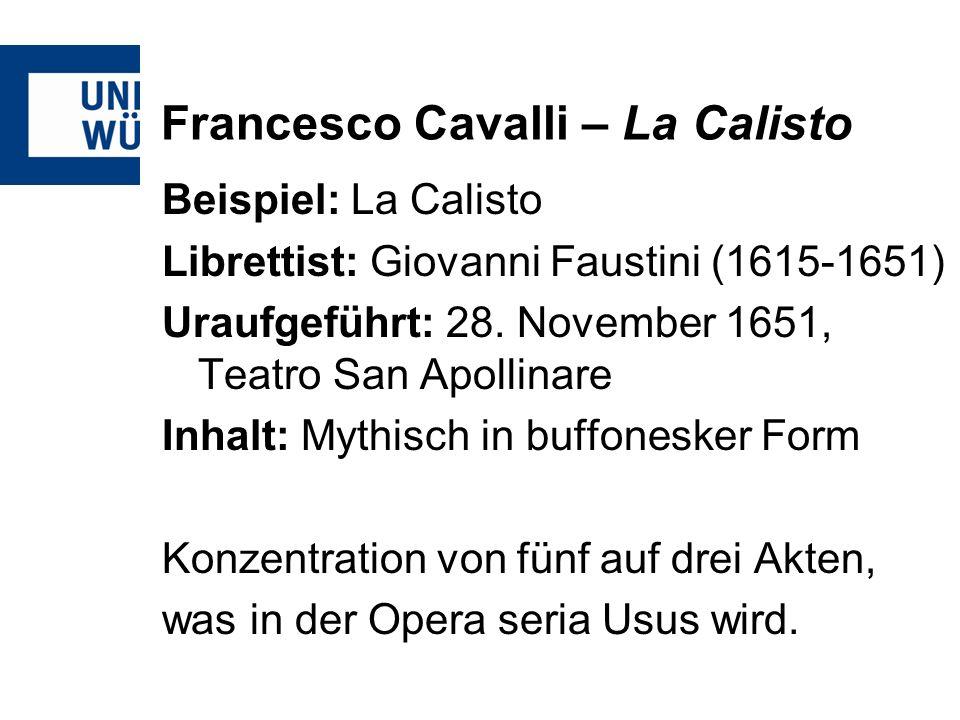 Francesco Cavalli – La Calisto Beispiel: La Calisto Librettist: Giovanni Faustini (1615-1651) Uraufgeführt: 28. November 1651, Teatro San Apollinare I