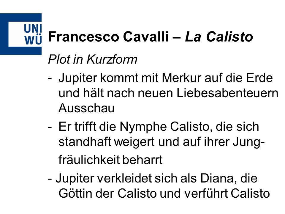 Francesco Cavalli – La Calisto Plot in Kurzform -Jupiter kommt mit Merkur auf die Erde und hält nach neuen Liebesabenteuern Ausschau -Er trifft die Ny