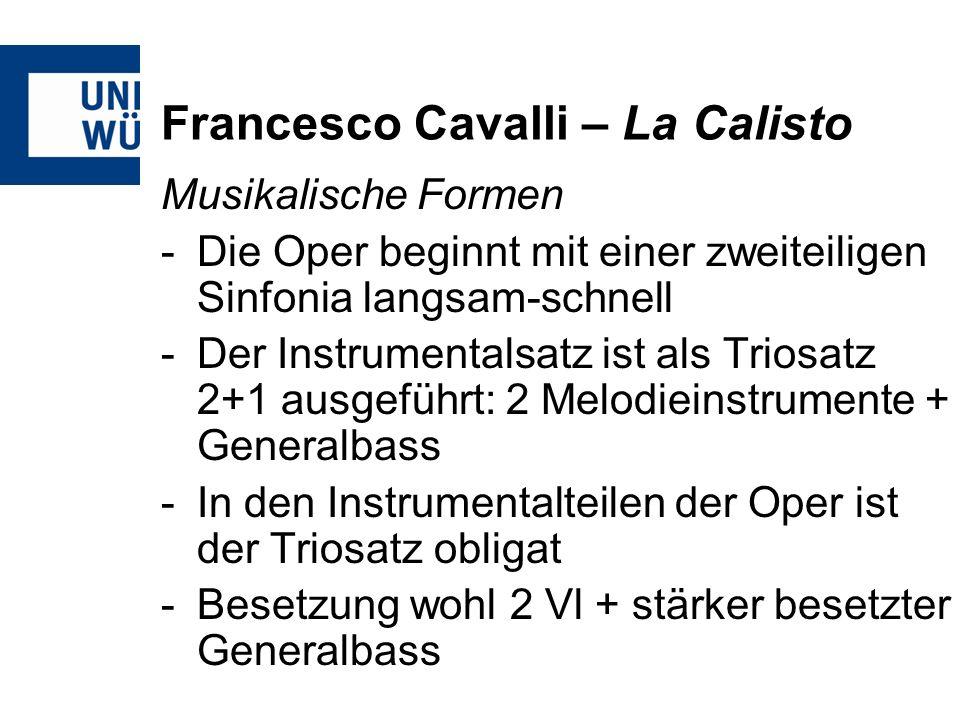 Francesco Cavalli – La Calisto Musikalische Formen -Die Oper beginnt mit einer zweiteiligen Sinfonia langsam-schnell -Der Instrumentalsatz ist als Tri
