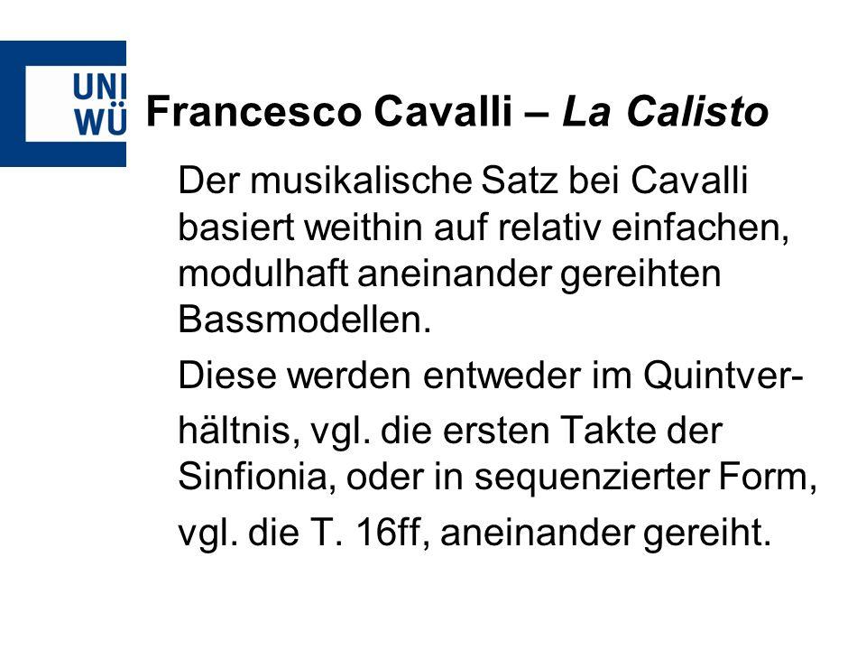 Francesco Cavalli – La Calisto Der musikalische Satz bei Cavalli basiert weithin auf relativ einfachen, modulhaft aneinander gereihten Bassmodellen. D