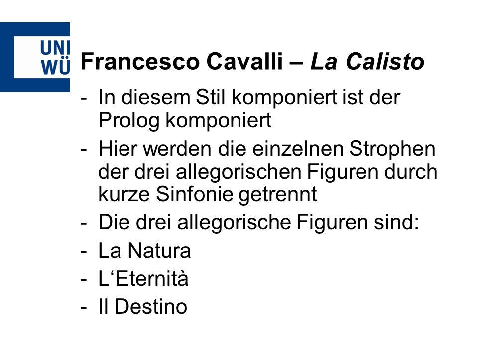 Francesco Cavalli – La Calisto -In diesem Stil komponiert ist der Prolog komponiert -Hier werden die einzelnen Strophen der drei allegorischen Figuren