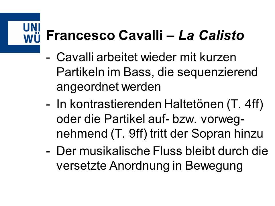 Francesco Cavalli – La Calisto -Cavalli arbeitet wieder mit kurzen Partikeln im Bass, die sequenzierend angeordnet werden -In kontrastierenden Haltetö