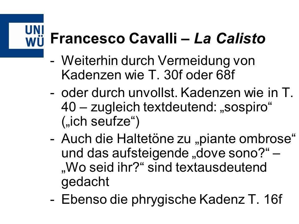 Francesco Cavalli – La Calisto -Weiterhin durch Vermeidung von Kadenzen wie T. 30f oder 68f -oder durch unvollst. Kadenzen wie in T. 40 – zugleich tex