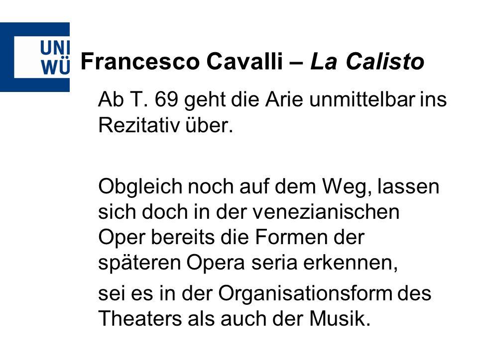 Francesco Cavalli – La Calisto Ab T. 69 geht die Arie unmittelbar ins Rezitativ über. Obgleich noch auf dem Weg, lassen sich doch in der venezianische