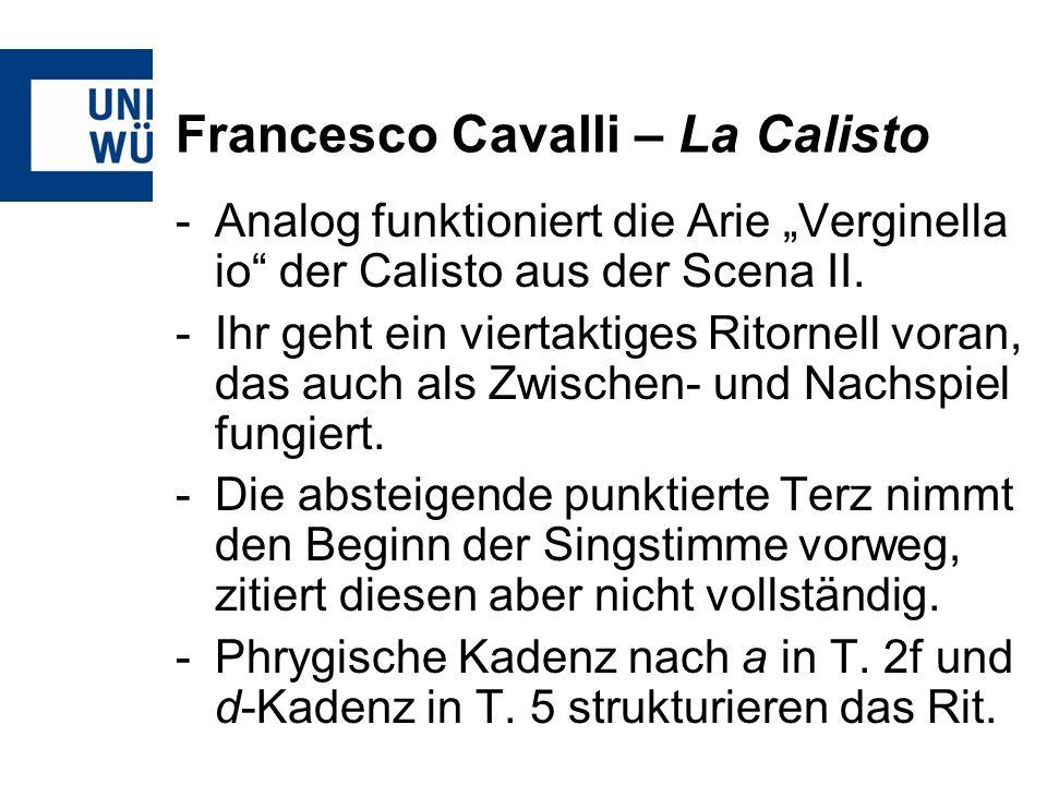 Francesco Cavalli – La Calisto -Analog funktioniert die Arie Verginella io der Calisto aus der Scena II. -Ihr geht ein viertaktiges Ritornell voran, d