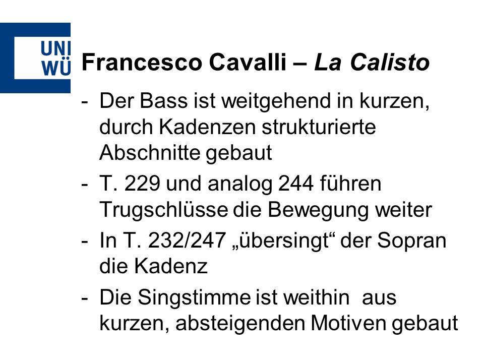 Francesco Cavalli – La Calisto -Der Bass ist weitgehend in kurzen, durch Kadenzen strukturierte Abschnitte gebaut -T. 229 und analog 244 führen Trugsc