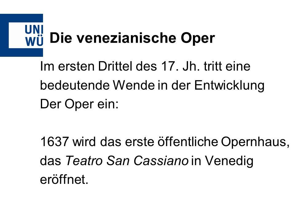 Im ersten Drittel des 17. Jh. tritt eine bedeutende Wende in der Entwicklung Der Oper ein: 1637 wird das erste öffentliche Opernhaus, das Teatro San C