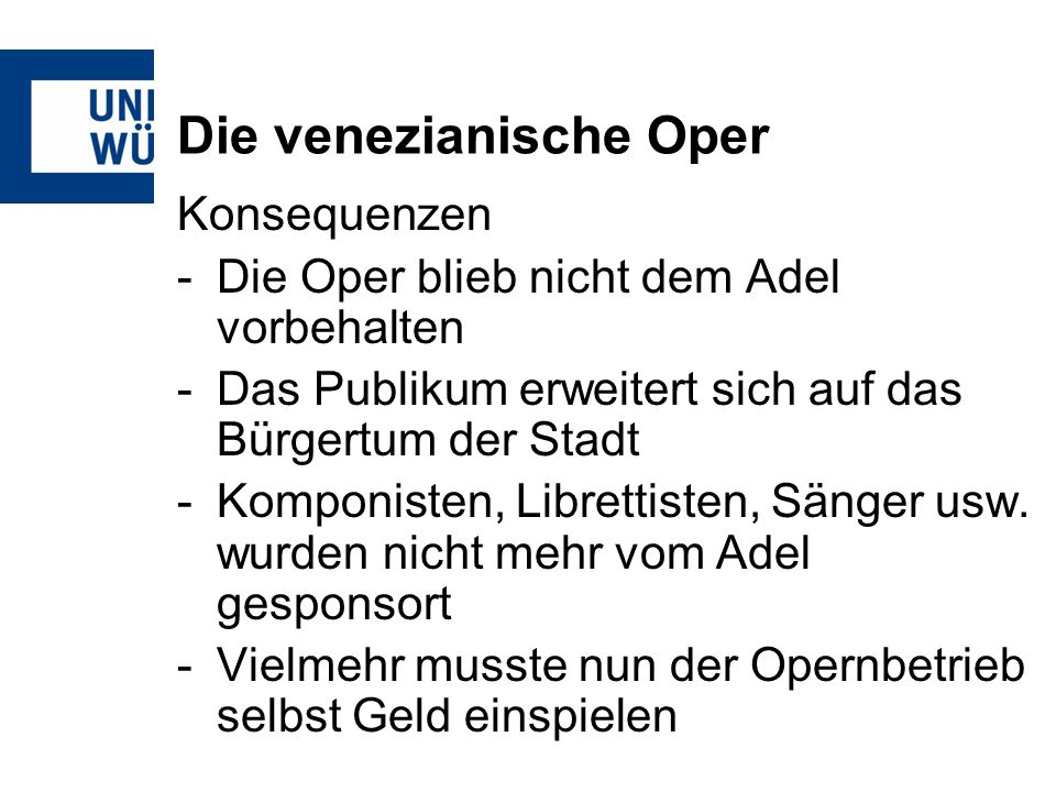 Die venezianische Oper Konsequenzen -Die Oper blieb nicht dem Adel vorbehalten -Das Publikum erweitert sich auf das Bürgertum der Stadt -Komponisten,