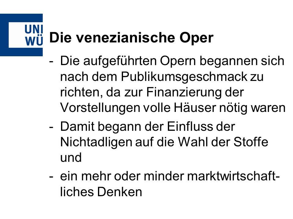 Die venezianische Oper -Die aufgeführten Opern begannen sich nach dem Publikumsgeschmack zu richten, da zur Finanzierung der Vorstellungen volle Häuse