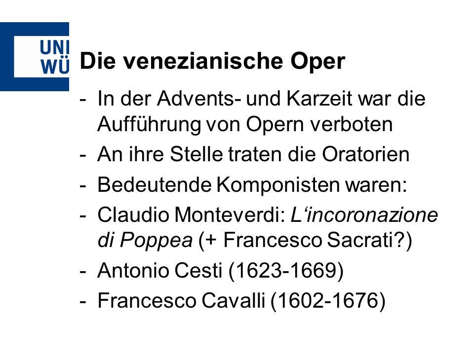 Die venezianische Oper -In der Advents- und Karzeit war die Aufführung von Opern verboten -An ihre Stelle traten die Oratorien -Bedeutende Komponisten