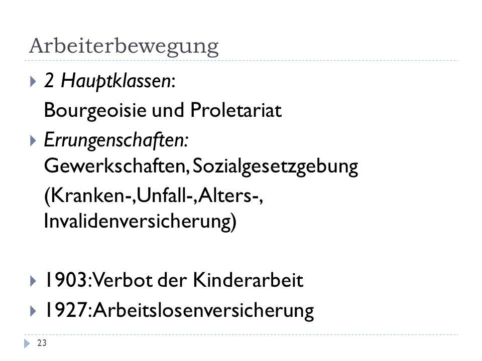 Arbeiterbewegung 23 2 Hauptklassen: Bourgeoisie und Proletariat Errungenschaften: Gewerkschaften, Sozialgesetzgebung (Kranken-,Unfall-, Alters-, Inval