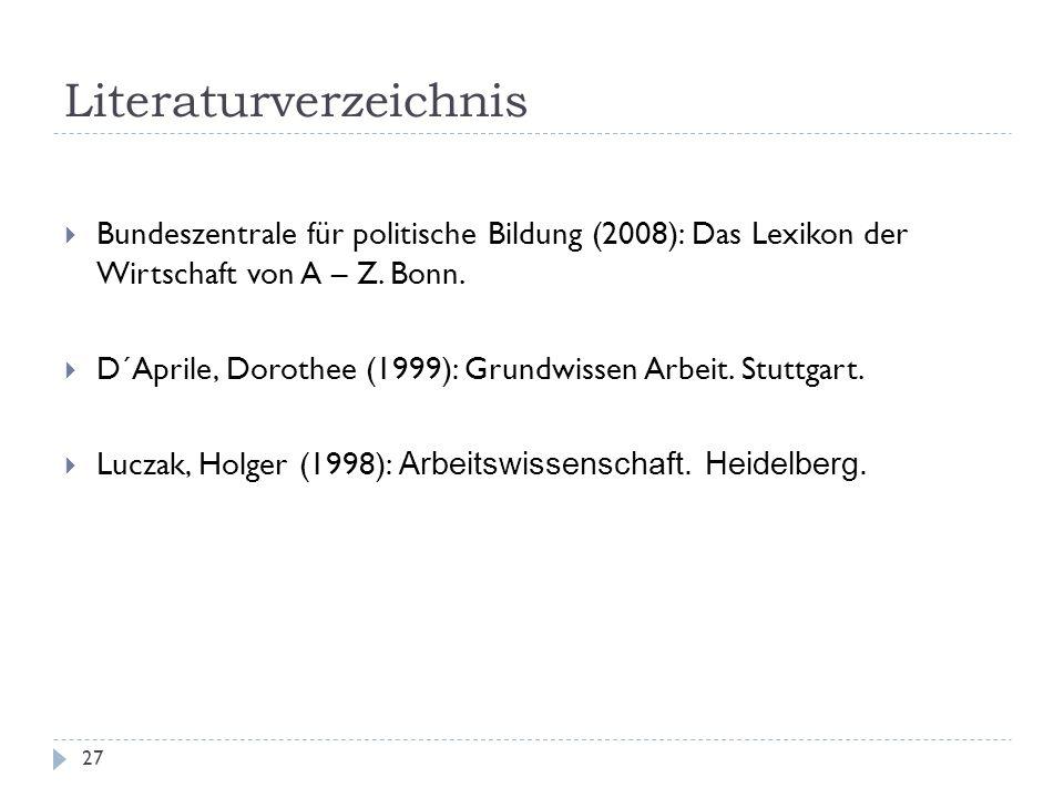 Literaturverzeichnis 27 Bundeszentrale für politische Bildung (2008): Das Lexikon der Wirtschaft von A – Z. Bonn. D´Aprile, Dorothee (1999): Grundwiss