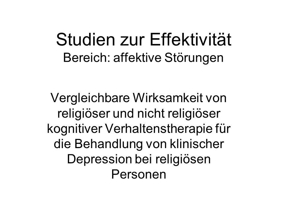 Studien zur Effektivität Bereich: affektive Störungen Vergleichbare Wirksamkeit von religiöser und nicht religiöser kognitiver Verhaltenstherapie für
