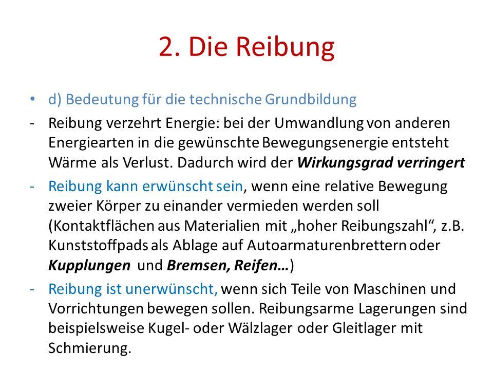 2. Die Reibung d) Bedeutung für die technische Grundbildung -Reibung verzehrt Energie: bei der Umwandlung von anderen Energiearten in die gewünschte B