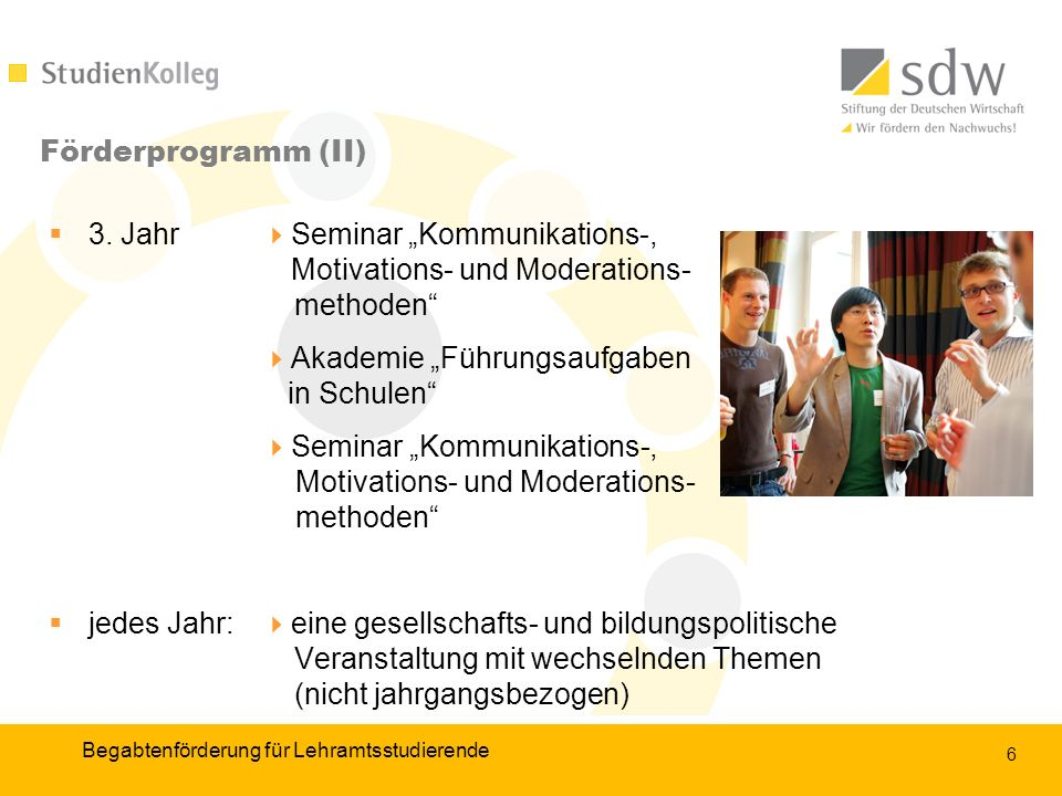 7 Förderprogramm – kontinuierlich Eigenständiges Kollegiatengruppenleben vor Ort – unterstützt durch das Betreuerteam Durchführung langfristiger Projekte durch, z.B.