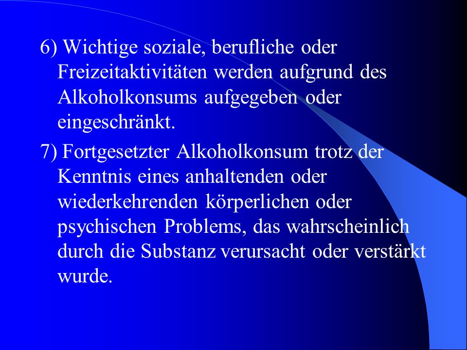 1) Toleranzentwicklung 2) Entzugssymptome 3) Die Substanz wird häufig in größeren Mengen oder länger als beabsichtigt eingenommen. 4) Anhaltender Wuns