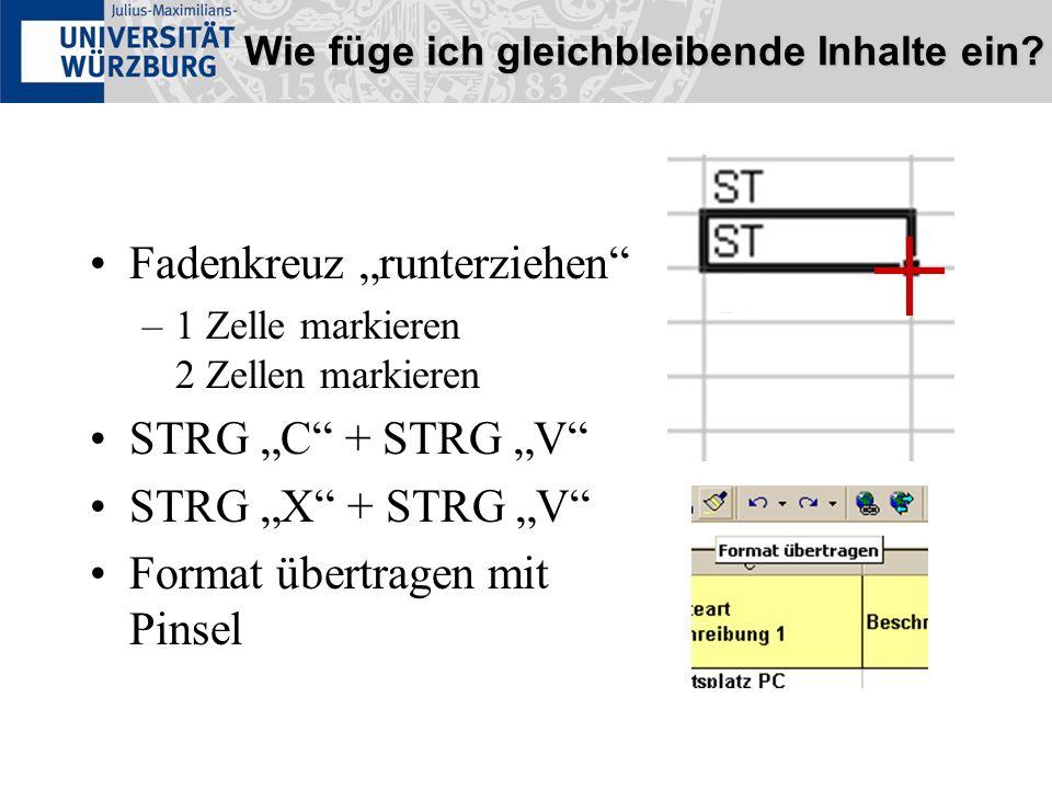 Wie füge ich gleichbleibende Inhalte ein? Fadenkreuz runterziehen –1 Zelle markieren 2 Zellen markieren STRG C + STRG V STRG X + STRG V Format übertra