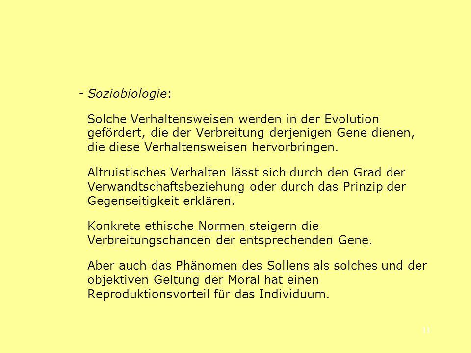 11 - Soziobiologie: Solche Verhaltensweisen werden in der Evolution gefördert, die der Verbreitung derjenigen Gene dienen, die diese Verhaltensweisen