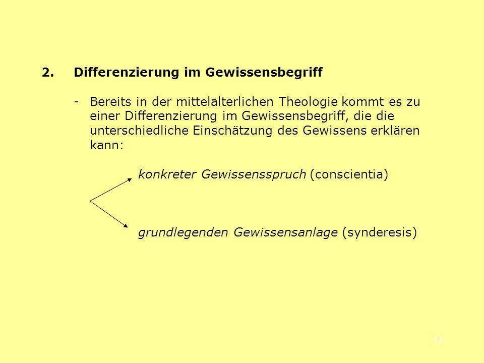 12 2.Differenzierung im Gewissensbegriff - Bereits in der mittelalterlichen Theologie kommt es zu einer Differenzierung im Gewissensbegriff, die die u