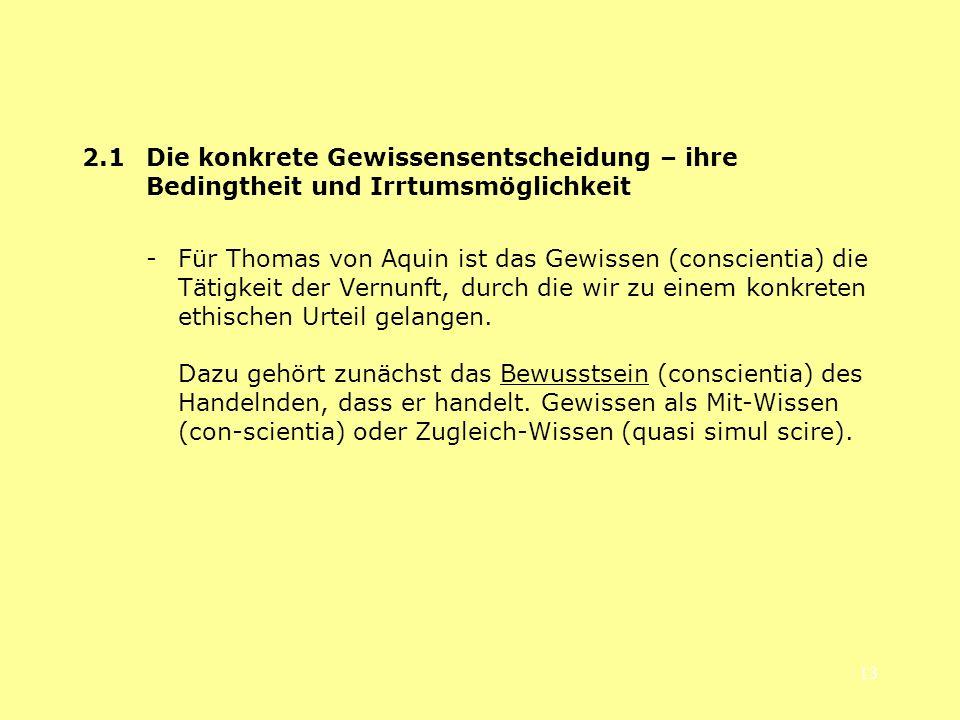 13 2.1 Die konkrete Gewissensentscheidung – ihre Bedingtheit und Irrtumsmöglichkeit -Für Thomas von Aquin ist das Gewissen (conscientia) die Tätigkeit