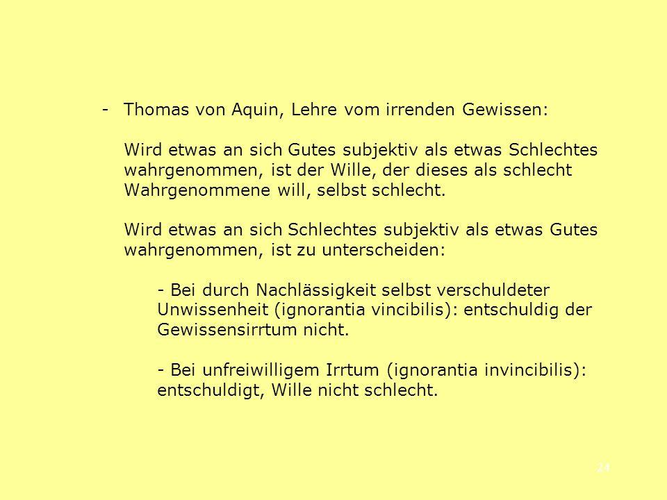 24 -Thomas von Aquin, Lehre vom irrenden Gewissen: Wird etwas an sich Gutes subjektiv als etwas Schlechtes wahrgenommen, ist der Wille, der dieses als
