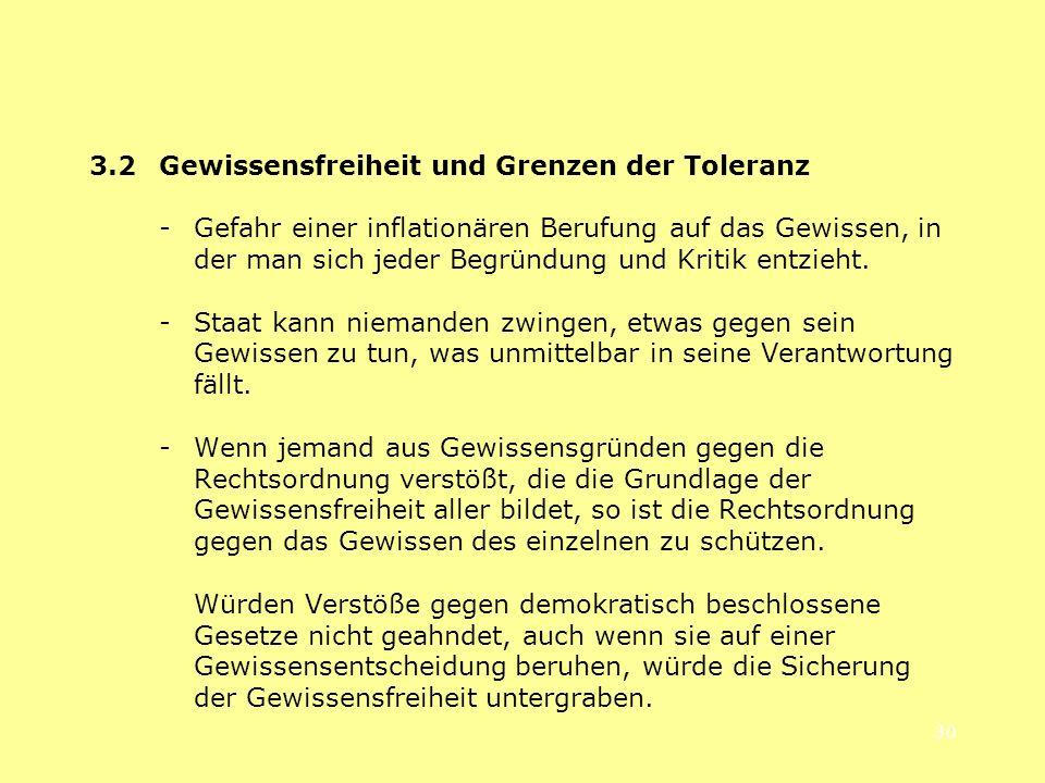 30 3.2 Gewissensfreiheit und Grenzen der Toleranz -Gefahr einer inflationären Berufung auf das Gewissen, in der man sich jeder Begründung und Kritik e