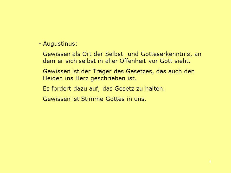 4 - Augustinus: Gewissen als Ort der Selbst- und Gotteserkenntnis, an dem er sich selbst in aller Offenheit vor Gott sieht. Gewissen ist der Träger de