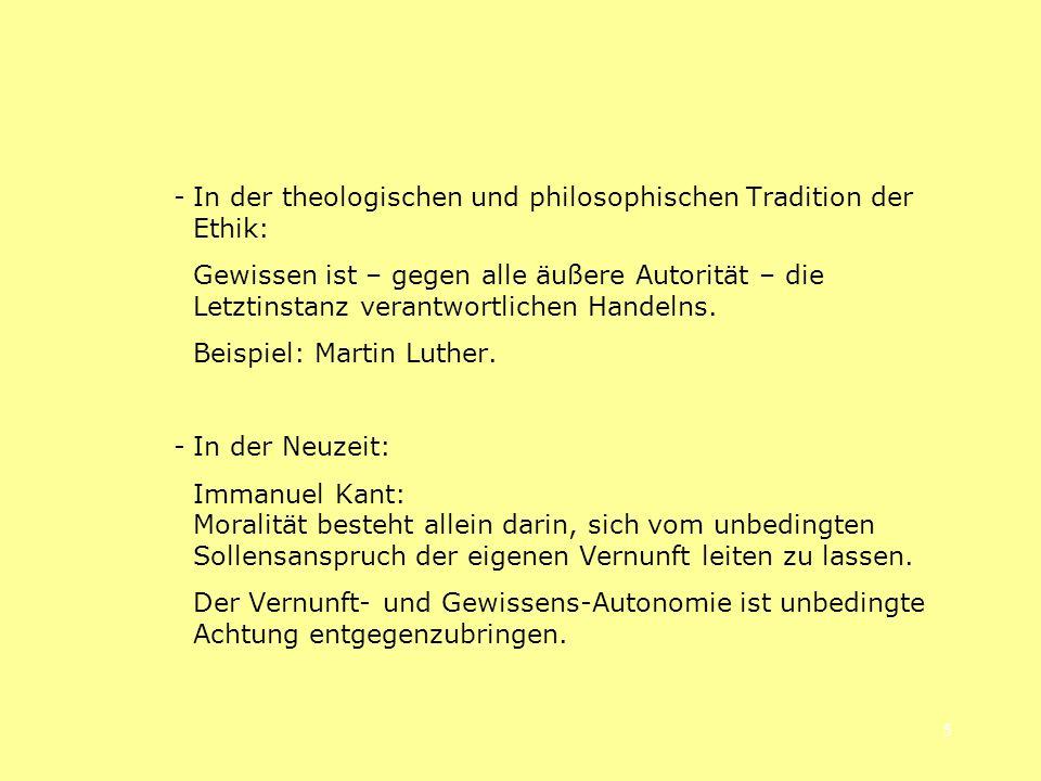 5 -In der theologischen und philosophischen Tradition der Ethik: Gewissen ist – gegen alle äußere Autorität – die Letztinstanz verantwortlichen Handel
