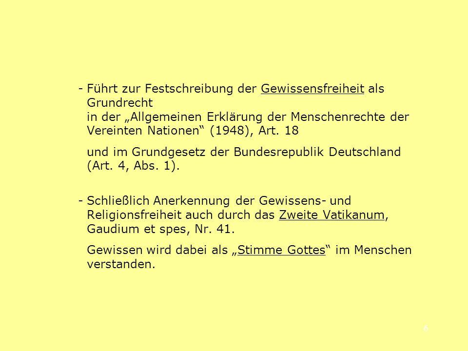 6 -Führt zur Festschreibung der Gewissensfreiheit als Grundrecht in der Allgemeinen Erklärung der Menschenrechte der Vereinten Nationen (1948), Art. 1