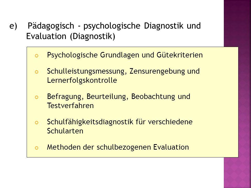 e) Pädagogisch - psychologische Diagnostik und Evaluation (Diagnostik) Psychologische Grundlagen und Gütekriterien Schulleistungsmessung, Zensurengebu