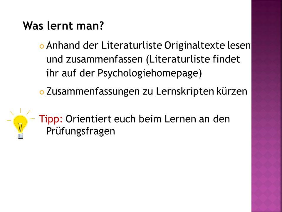 Was lernt man? Anhand der Literaturliste Originaltexte lesen und zusammenfassen (Literaturliste findet ihr auf der Psychologiehomepage) Zusammenfassun
