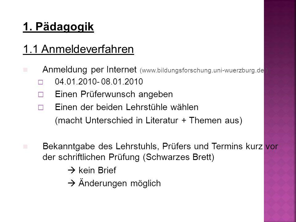 1. Pädagogik 1.1 Anmeldeverfahren Anmeldung per Internet (www.bildungsforschung.uni-wuerzburg.de ) 04.01.2010- 08.01.2010 Einen Prüferwunsch angeben E