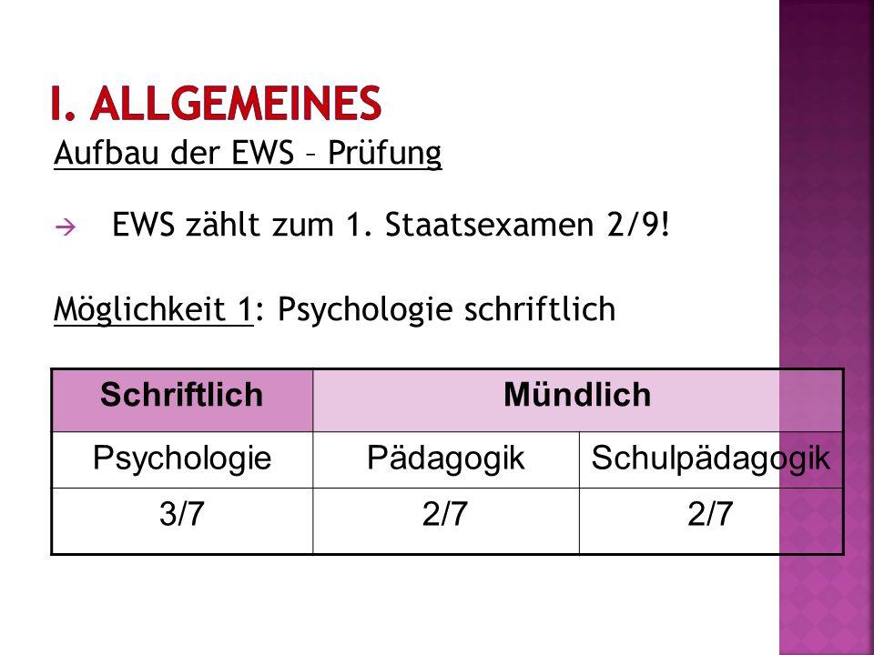 Aufbau der EWS – Prüfung EWS zählt zum 1. Staatsexamen 2/9! Möglichkeit 1: Psychologie schriftlich SchriftlichMündlich PsychologiePädagogikSchulpädago