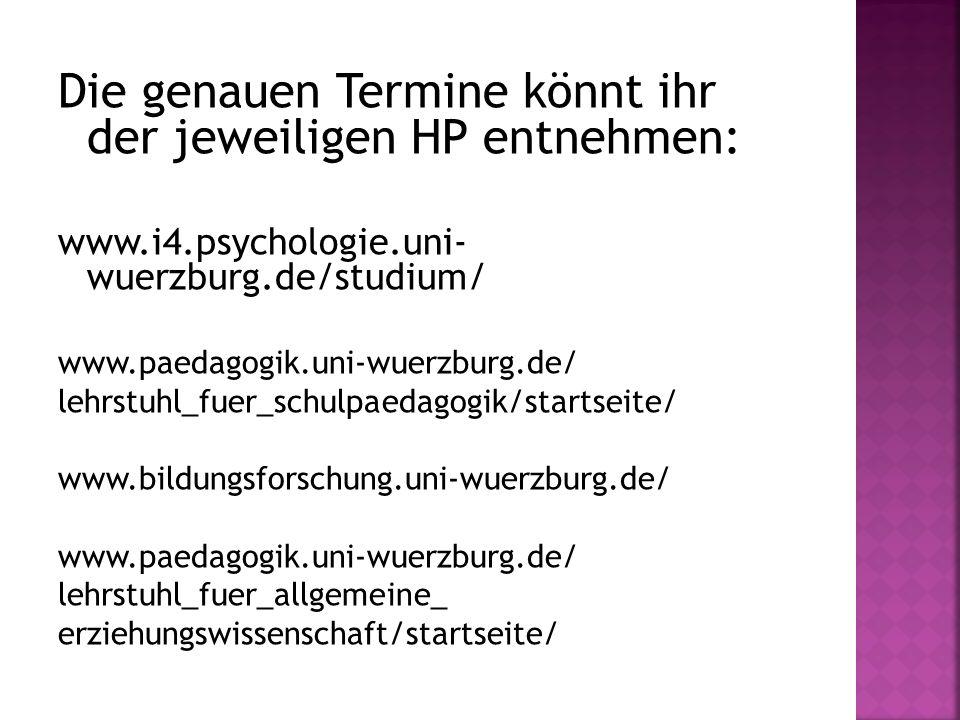 Die genauen Termine könnt ihr der jeweiligen HP entnehmen: www.i4.psychologie.uni- wuerzburg.de/studium/ www.paedagogik.uni-wuerzburg.de/ lehrstuhl_fu