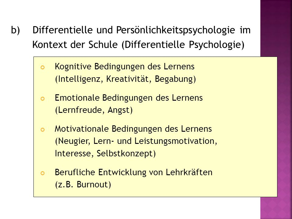 b) Differentielle und Persönlichkeitspsychologie im Kontext der Schule (Differentielle Psychologie) Kognitive Bedingungen des Lernens (Intelligenz, Kr