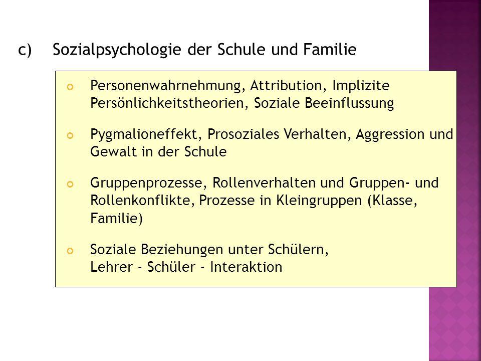 c) Sozialpsychologie der Schule und Familie Personenwahrnehmung, Attribution, Implizite Persönlichkeitstheorien, Soziale Beeinflussung Pygmalioneffekt