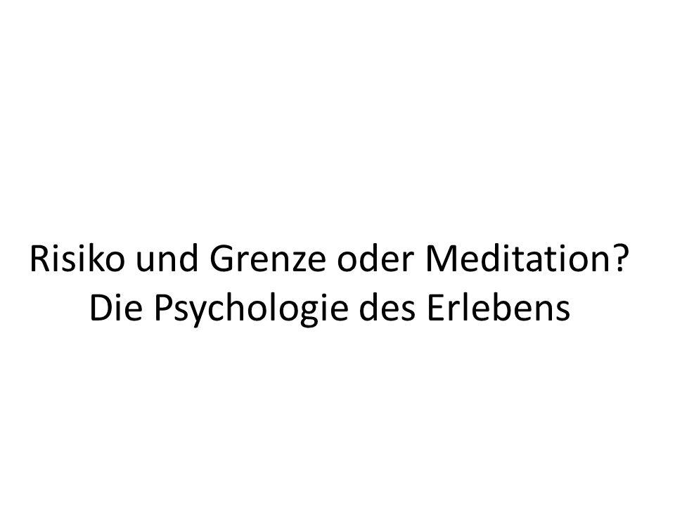 Risiko und Grenze oder Meditation Die Psychologie des Erlebens