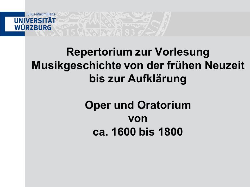 Repertorium zur Vorlesung Musikgeschichte von der frühen Neuzeit bis zur Aufklärung Oper und Oratorium von ca. 1600 bis 1800