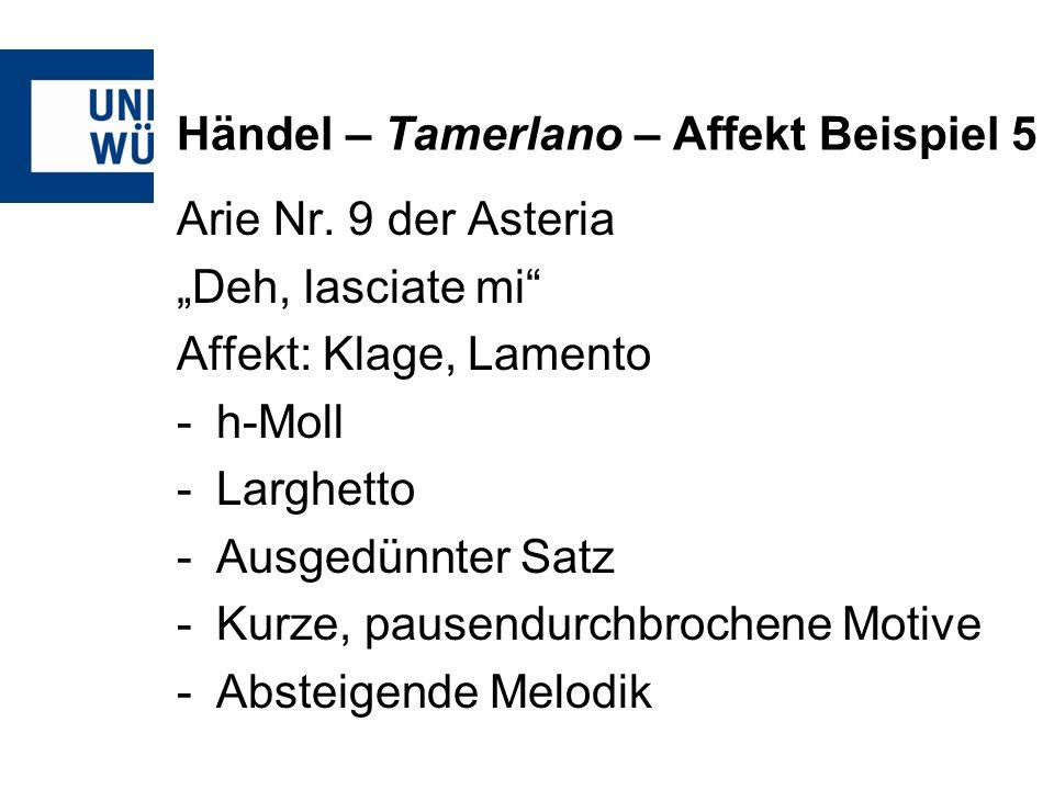 Händel – Tamerlano – Affekt Beispiel 5 Arie Nr. 9 der Asteria Deh, lasciate mi Affekt: Klage, Lamento -h-Moll -Larghetto -Ausgedünnter Satz -Kurze, pa