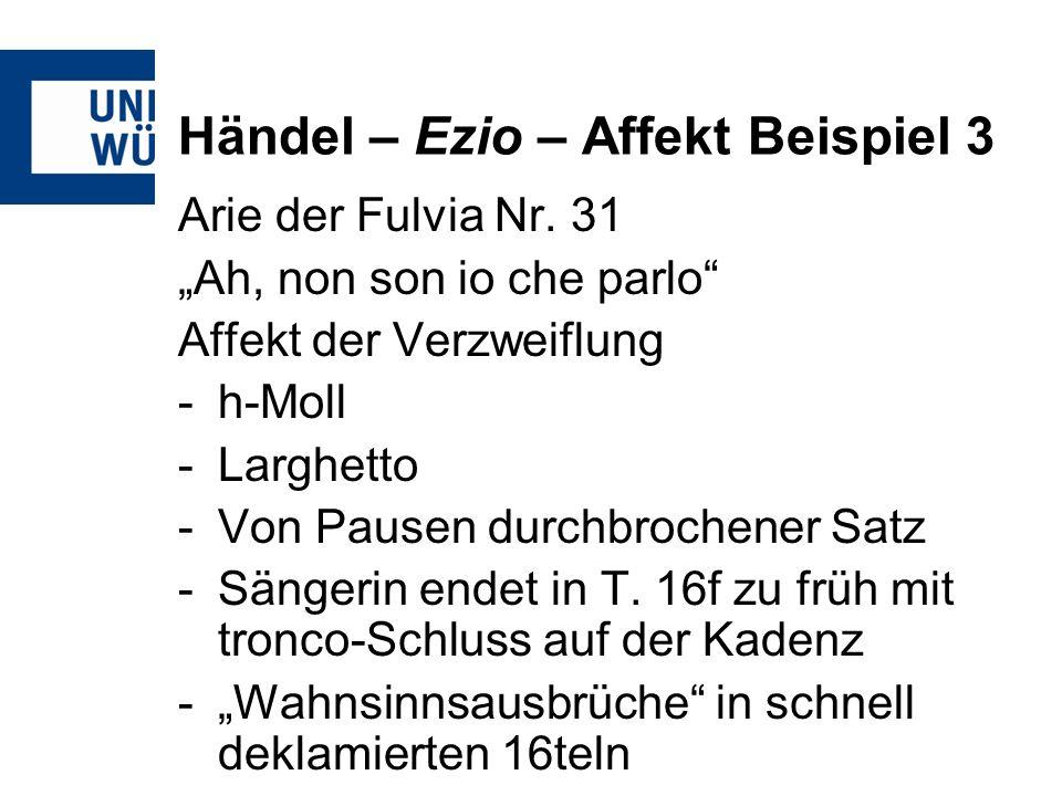 Händel – Ezio – Affekt Beispiel 3 Arie der Fulvia Nr. 31 Ah, non son io che parlo Affekt der Verzweiflung -h-Moll -Larghetto -Von Pausen durchbrochene