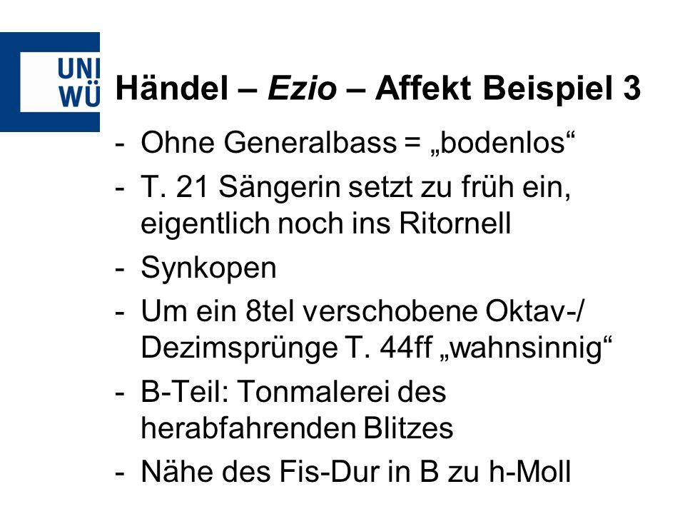 Händel – Ezio – Affekt Beispiel 3 -Ohne Generalbass = bodenlos -T. 21 Sängerin setzt zu früh ein, eigentlich noch ins Ritornell -Synkopen -Um ein 8tel