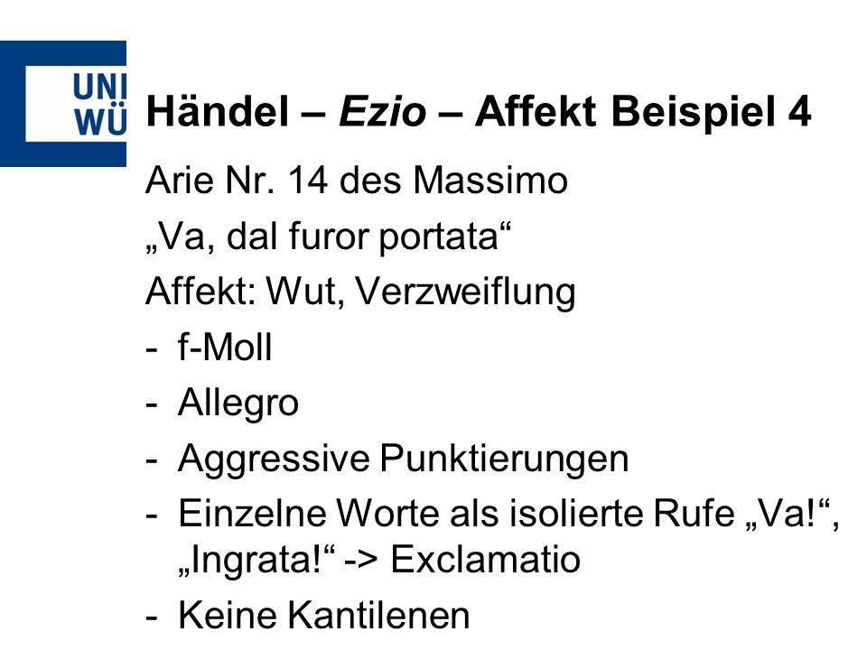 Händel – Ezio – Affekt Beispiel 4 Arie Nr. 14 des Massimo Va, dal furor portata Affekt: Wut, Verzweiflung -f-Moll -Allegro -Aggressive Punktierungen -