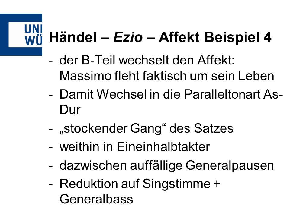 Händel – Ezio – Affekt Beispiel 4 -der B-Teil wechselt den Affekt: Massimo fleht faktisch um sein Leben -Damit Wechsel in die Paralleltonart As- Dur -