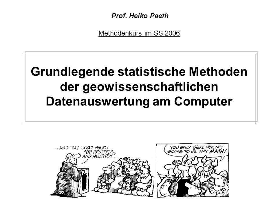 Grundlegende statistische Methoden der geowissenschaftlichen Datenauswertung am Computer Methodenkurs im SS 2006 Prof. Heiko Paeth