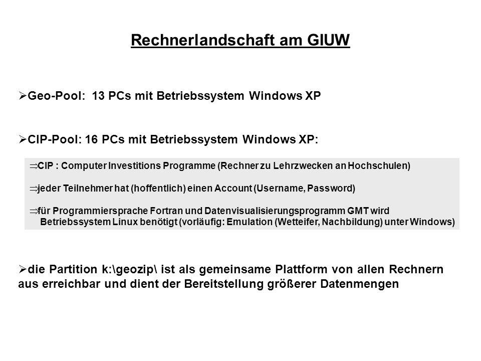 Rechnerlandschaft am GIUW Geo-Pool: 13 PCs mit Betriebssystem Windows XP CIP-Pool: 16 PCs mit Betriebssystem Windows XP: die Partition k:\geozip\ ist
