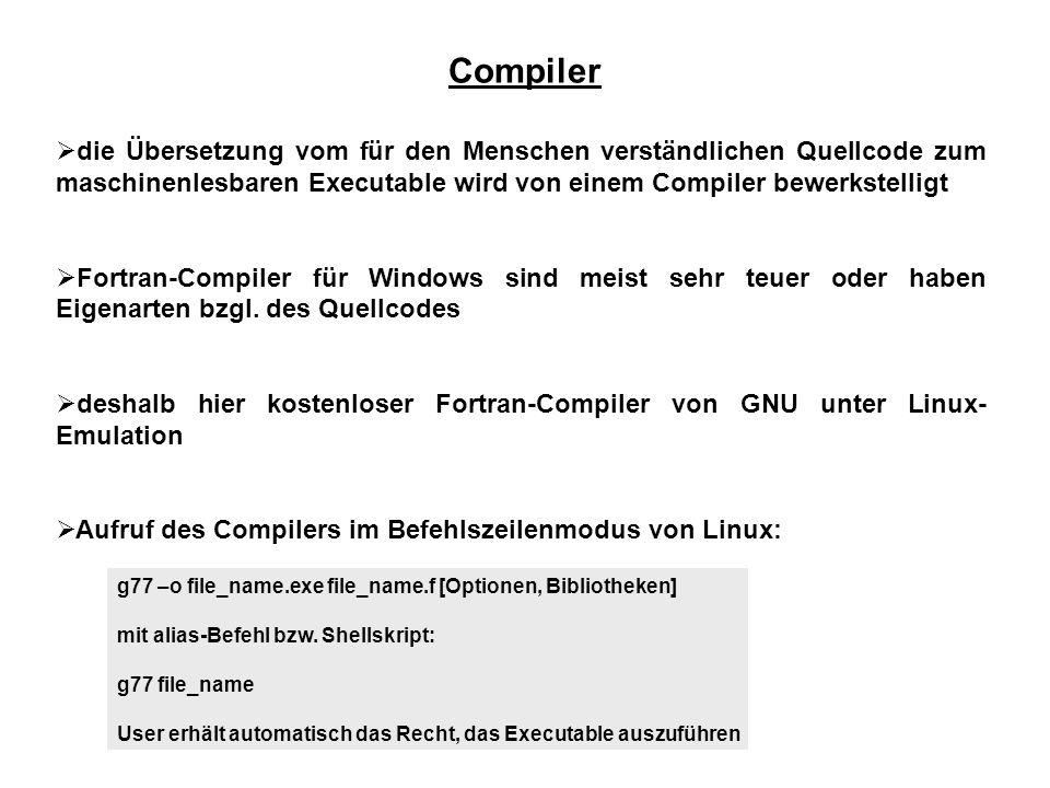 Compiler die Übersetzung vom für den Menschen verständlichen Quellcode zum maschinenlesbaren Executable wird von einem Compiler bewerkstelligt Fortran