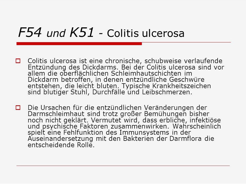 F54 und K51 - Colitis ulcerosa Colitis ulcerosa ist eine chronische, schubweise verlaufende Entzündung des Dickdarms.