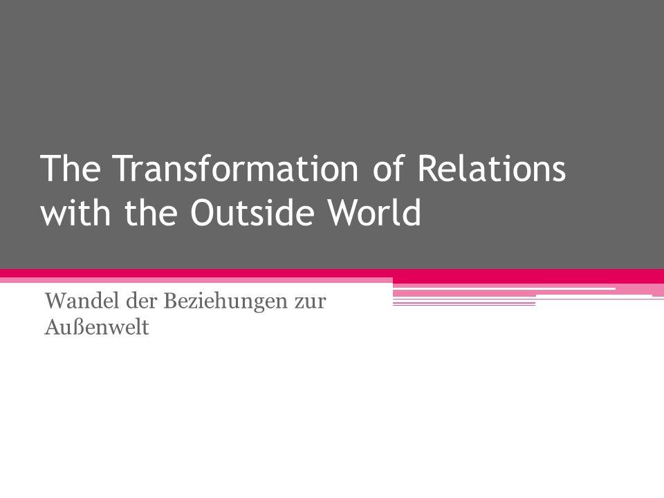 The Transformation of Relations with the Outside World Wandel der Beziehungen zur Außenwelt